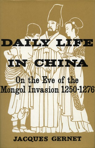 Daily Life in China on the Eve of the Mongol Invasion, 1250-1276