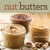 Nut Butters: 30 Nut Butter Recipes and Creative Ways to Use Them