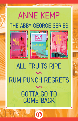The Abby George Series: All Fruits Ripe, Rum Punch Regrets, and Gotta Go to Come Back