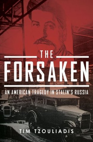 Download The Forsaken: An American Tragedy in Stalin's Russia by Tim Tzouliadis PDF