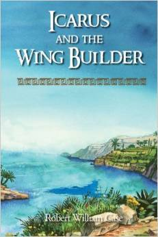 Icarus and the Wing Builder - Robert William Case