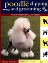 Poodle Clipping and Grooming: The International Reference (Howell reference books)