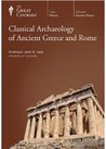 Classical Archaeology of Ancient Greece and Rome (The Great Courses)