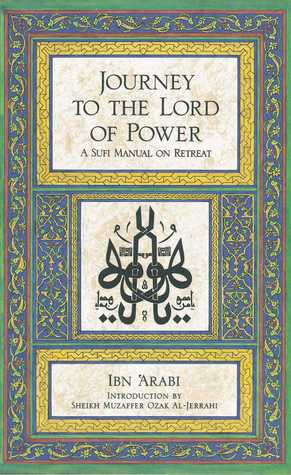 Download Journey to the Lord of Power: A Sufi Manual on Retreat PDF by ابن عربي, Ibn Arabi, Muzaffer Ozak