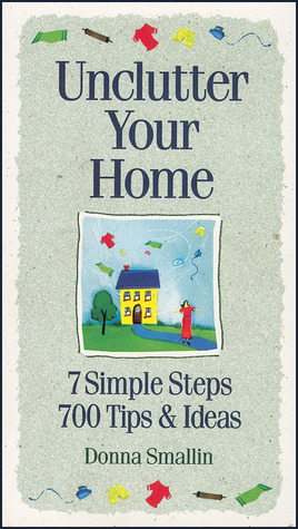 Unclutter Your Home by Donna Smallin Kuper