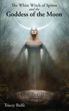 The White Witch of Spiton and the Goddess of the Moon (The White Witch of Spiton, #4)