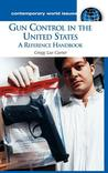 Gun Control in the United States: A Reference Handbook