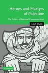 Heroes and Martyrs of Palestine: The Politics of National Commemoration. Cambridge Middle East Studies, Volume 27.