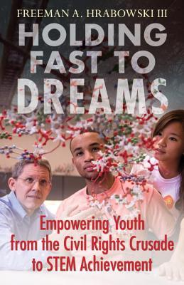 Holding Fast to Dreams by Freeman Hrabowski III
