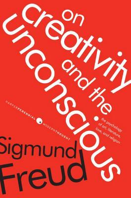 On Creativity and the Unconscious by Sigmund Freud