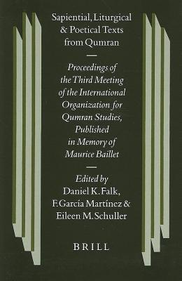 Sapiential, Liturgical and Poetical Texts from Qumran: Proceedings of the Third Meeting of the International Organization for Qumran Studies Oslo 1998  by  Daniel K. Falk