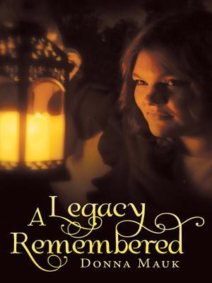 A Legacy Remembered  by  Donna Mauk