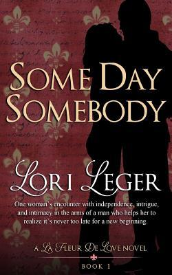 Some Day Somebody by Lori Leger
