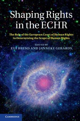 Shaping Rights in the ECHR: The Role of the European Court of Human Rights in Determining the Scope of Human Rights Eva Brems