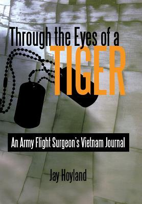 Through the Eyes of a Tiger: An Army Flight Surgeon's Vietnam Journal