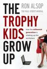 Trophy Kids Grow Up: How the Millennial Generation Is Shaking Up the Workplace