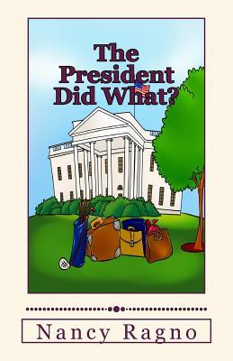 The President Did What? by Nancy Ragno