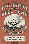 Hot Damn & Hell Yeah: Recipes for Hungry Banditos, 10th Anniversary Expanded Edition