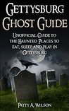 Gettysburg Ghost Guide: Unofficial Guide to the Haunted Places to eat, sleep and play in Gettysburg
