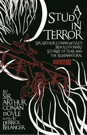 Find A Study in Terror: Sir Arthur Conan Doyle's Revolutionary Stories of Fear and the Supernatural: Volume 1 PDF by Arthur Conan Doyle