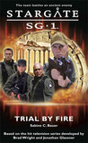 Stargate SG-1: Trial by Fire (Stargate SG-1, #1)