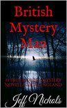 The British Mystery Man: #1 True Murder Mystery Novella from England