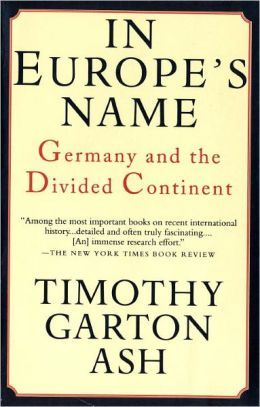 In Europe's Name : Germany and the Divided Continent