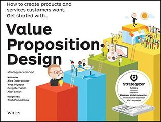 Download for free Value Proposition Design: How to Create Products and Services Customers Want PDF by Alexander Osterwalder, Yves Pigneur, Patricia Papadakos, Gregory Bernarda, Alan Smith