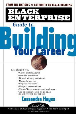 Black Enterprise Guide to Building Your Career  by  Cassandra Hayes