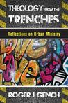 Theology from the Trenches by Roger J Gench