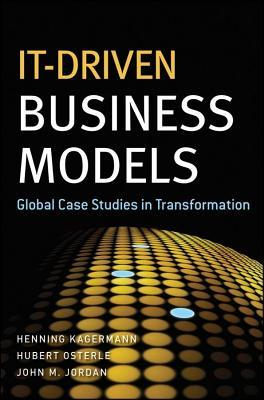 It-Driven Business Models: Global Case Studies in Transformation  by  Henning Kagermann