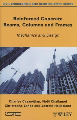 Reinforced Concrete Beams, Columns and Frames: Mechanics and Design  by  Charles Casandjian