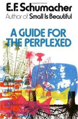 A Guide for the Perplexed by Ernst F. Schumacher