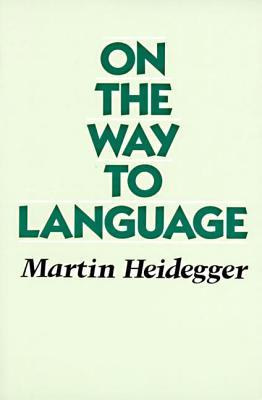 On the Way to Language by Martin Heidegger