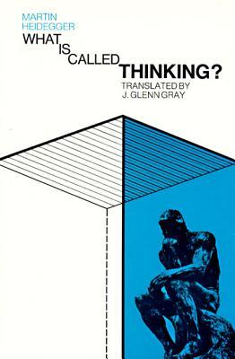 What Is Called Thinking? by Martin Heidegger