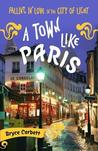 Town Like Paris, A: Falling in Love in the City of Light
