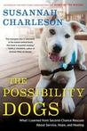 Possibility Dogs, The: What I Learned from Second-Chance Rescues about Service, Hope, and Healing