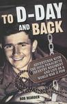 To D-Day and Back: Adventures with the 507th Parachute Infantry Regiment and Life as a World War II POW: A Memoir