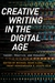 Creative Writing in the Digital Age: Theory, Practice, and Pedagogy