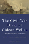 The Civil War Diary of Gideon Welles, Lincoln's Secretary of the Navy: The Original Manuscript Edition