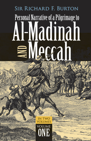 Personal Narrative of a Pilgrimage to Al-Madinah and Meccah, ... by Richard Francis Burton