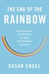 The End of the Rainbow: How Educating for Happiness - Not Money - Would Transform Our Schools