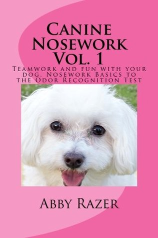 Canine Nosework Vol. 1 by Abby Razer