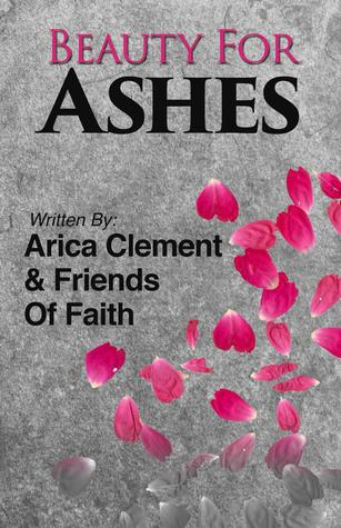 Beauty For Ashes by Arica Clement