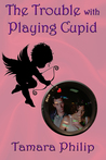 The Trouble with Playing Cupid by Tamara Philip