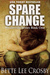 Spare Change by Bette Lee Crosby