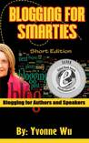 Blogging For Smarties Short Edition Blogging for Authors and Speakers