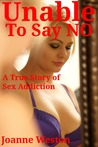 Unable to Say NO: A True Story of Sex Addiction