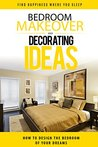 Bedroom Makeover and Decorating Ideas: How To Design The Bedroom of Your Dreams (bedroom design, bedroom decor, bedroom decorating, interior design, bedroom, ... ideas, interior design decorating)