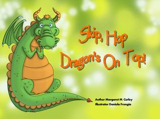 Skip, Hop Dragon's on Top! by Margaret M. Curley